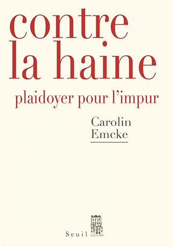« Contre la haine, plaidoyer pour l'impur », Carolin Emcke (sept. 2017)